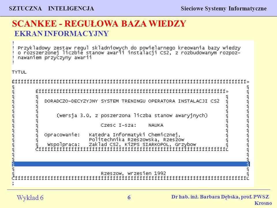 6 Wykład 6 SZTUCZNA INTELIGENCJA Sieciowe Systemy Informatyczne Dr hab. inż. Barbara Dębska, prof. PWSZ Krosno SCANKEE - REGUŁOWA BAZA WIEDZY EKRAN IN