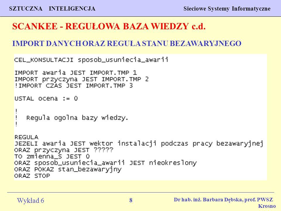 8 Wykład 6 SZTUCZNA INTELIGENCJA Sieciowe Systemy Informatyczne Dr hab. inż. Barbara Dębska, prof. PWSZ Krosno IMPORT DANYCH ORAZ REGUŁA STANU BEZAWAR