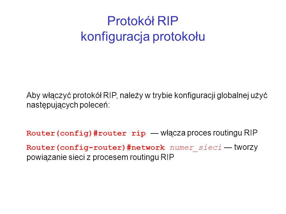 Protokół RIP konfiguracja protokołu Aby włączyć protokół RIP, należy w trybie konfiguracji globalnej użyć następujących poleceń: Router(config)#router