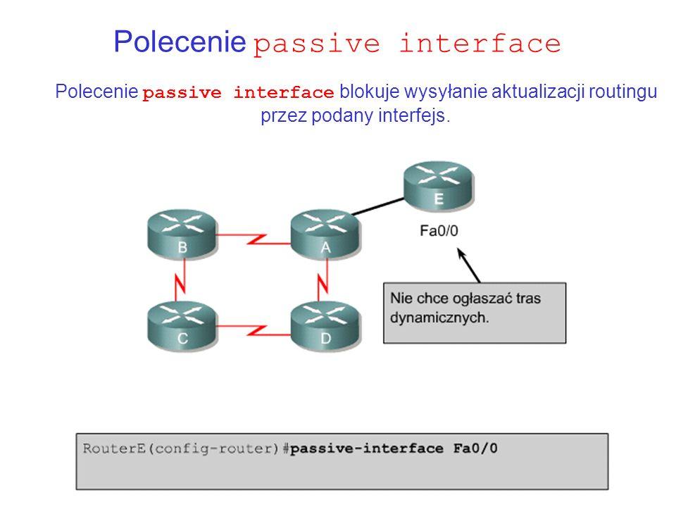Polecenie passive interface Polecenie passive interface blokuje wysyłanie aktualizacji routingu przez podany interfejs.
