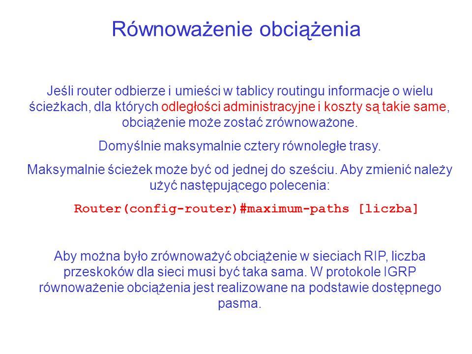 Równoważenie obciążenia Jeśli router odbierze i umieści w tablicy routingu informacje o wielu ścieżkach, dla których odległości administracyjne i kosz