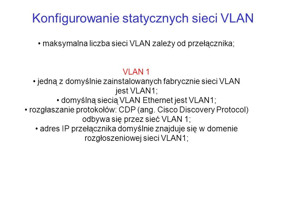 Konfigurowanie statycznych sieci VLAN maksymalna liczba sieci VLAN zależy od przełącznika; VLAN 1 jedną z domyślnie zainstalowanych fabrycznie sieci V