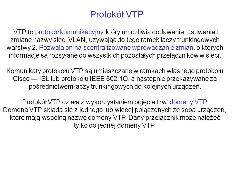 Protokół VTP VTP to protokół komunikacyjny, który umożliwia dodawanie, usuwanie i zmianę nazwy sieci VLAN, używając do tego ramek łączy trunkingowych