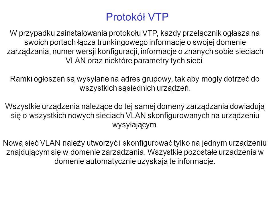 Protokół VTP W przypadku zainstalowania protokołu VTP, każdy przełącznik ogłasza na swoich portach łącza trunkingowego informacje o swojej domenie zar