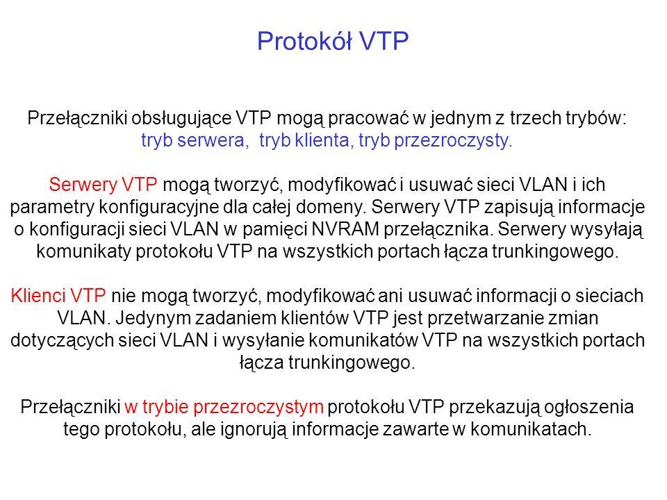 Protokół VTP Przełączniki obsługujące VTP mogą pracować w jednym z trzech trybów: tryb serwera, tryb klienta, tryb przezroczysty. Serwery VTP mogą two