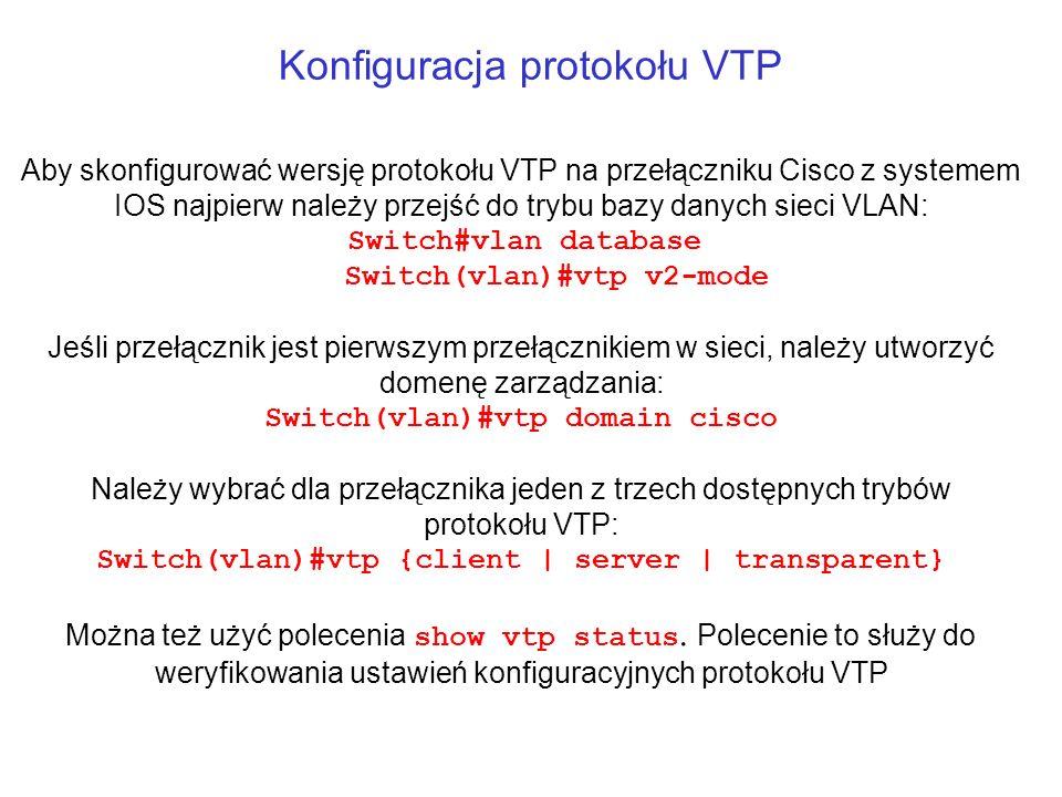 Konfiguracja protokołu VTP Aby skonfigurować wersję protokołu VTP na przełączniku Cisco z systemem IOS najpierw należy przejść do trybu bazy danych si
