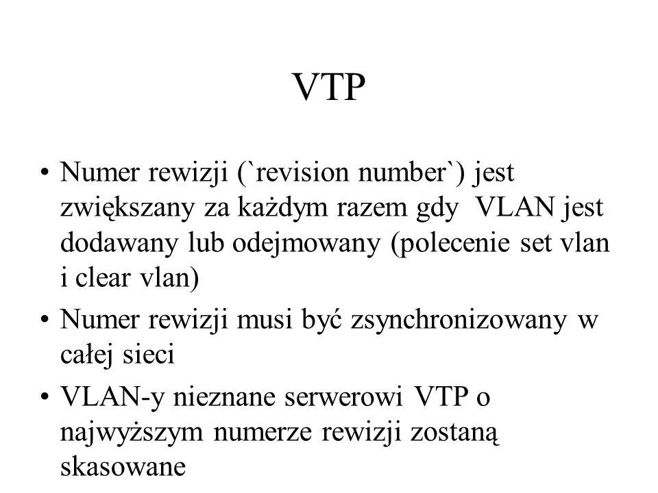 VTP Numer rewizji (`revision number`) jest zwiększany za każdym razem gdy VLAN jest dodawany lub odejmowany (polecenie set vlan i clear vlan) Numer re