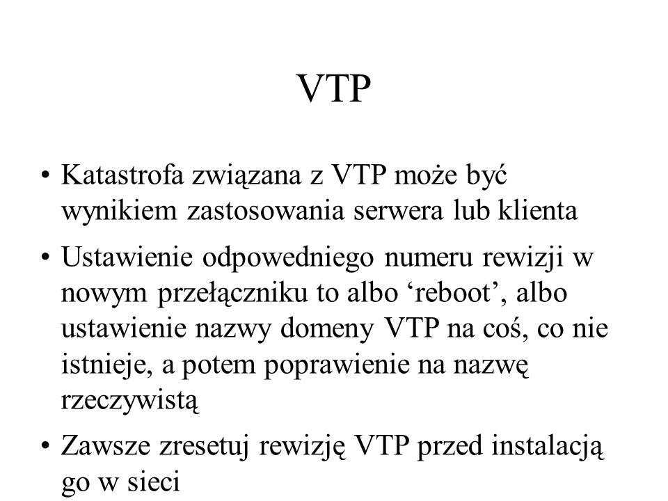 VTP Katastrofa związana z VTP może być wynikiem zastosowania serwera lub klienta Ustawienie odpowedniego numeru rewizji w nowym przełączniku to albo r