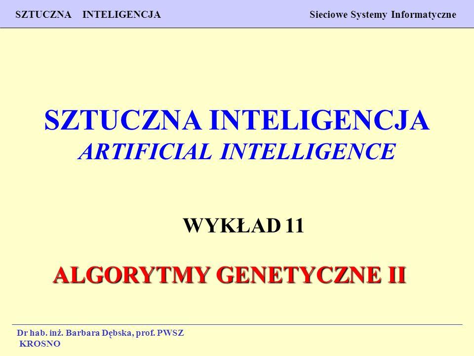 1 Wykład 11 SZTUCZNA INTELIGENCJA Sieciowe Systemy Informatyczne Dr hab. inż. Barbara Dębska, prof. PWSZ Krosno SZTUCZNA INTELIGENCJA ARTIFICIAL INTEL