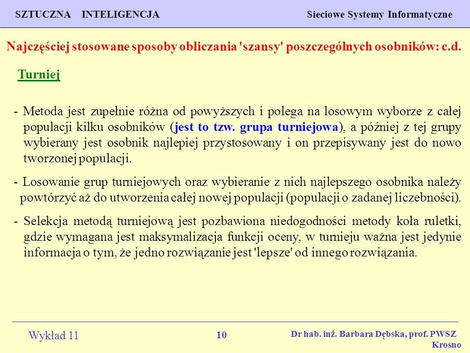 10 Wykład 11 SZTUCZNA INTELIGENCJA Sieciowe Systemy Informatyczne Dr hab. inż. Barbara Dębska, prof. PWSZ Krosno Najczęściej stosowane sposoby oblicza