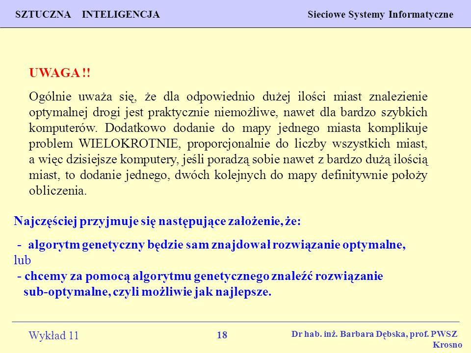 18 Wykład 11 SZTUCZNA INTELIGENCJA Sieciowe Systemy Informatyczne Dr hab. inż. Barbara Dębska, prof. PWSZ Krosno UWAGA !! Ogólnie uważa się, że dla od