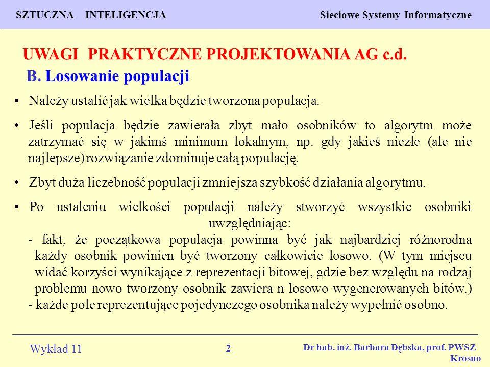 2 Wykład 11 SZTUCZNA INTELIGENCJA Sieciowe Systemy Informatyczne Dr hab. inż. Barbara Dębska, prof. PWSZ Krosno B. Losowanie populacji Należy ustalić
