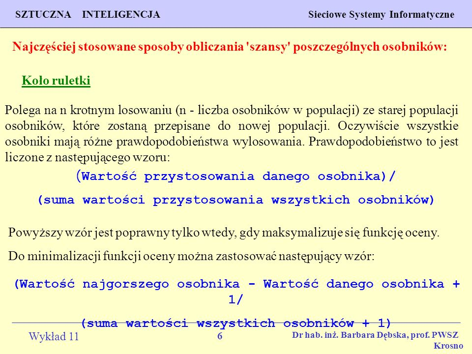 6 Wykład 11 SZTUCZNA INTELIGENCJA Sieciowe Systemy Informatyczne Dr hab. inż. Barbara Dębska, prof. PWSZ Krosno Najczęściej stosowane sposoby obliczan