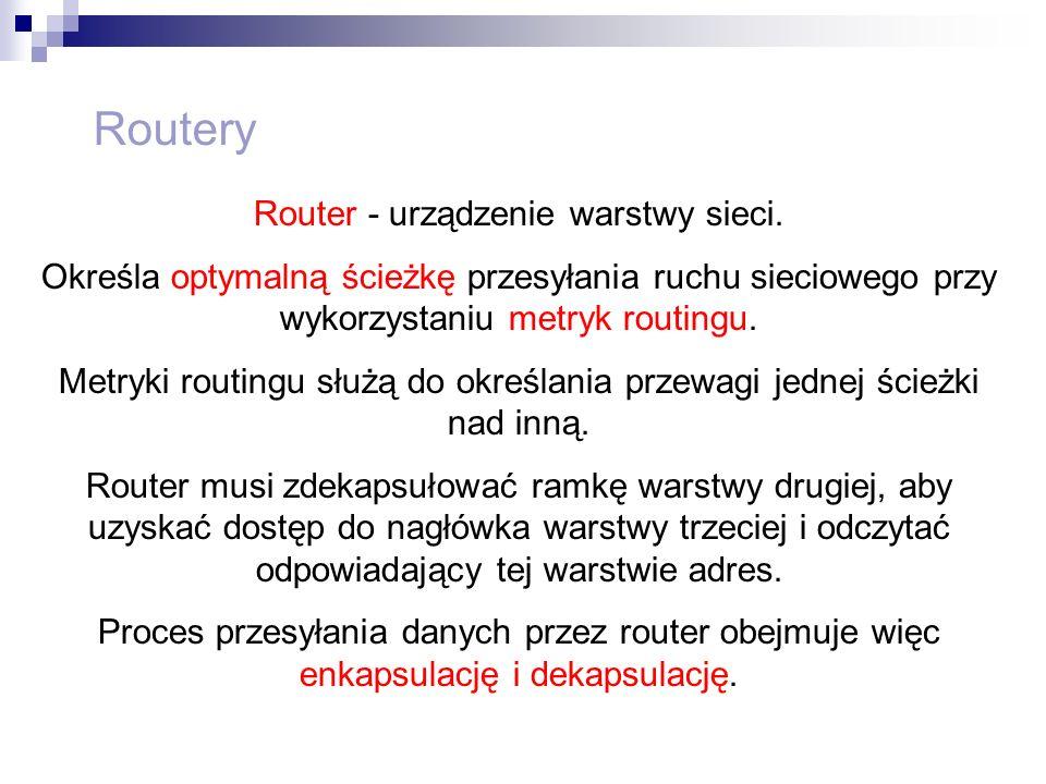 Routery Router - urządzenie warstwy sieci. Określa optymalną ścieżkę przesyłania ruchu sieciowego przy wykorzystaniu metryk routingu. Metryki routingu