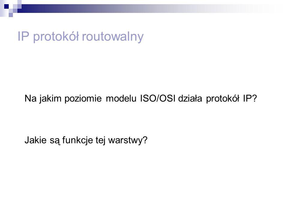 IP protokół routowalny Na jakim poziomie modelu ISO/OSI działa protokół IP? Jakie są funkcje tej warstwy?