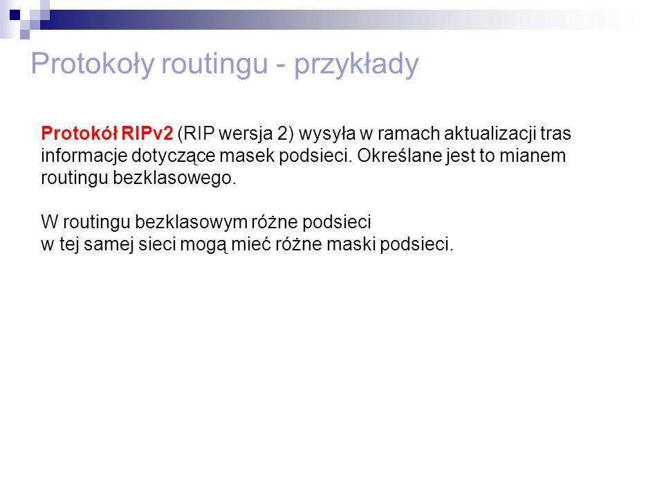Protokoły routingu - przykłady Protokół RIPv2 (RIP wersja 2) wysyła w ramach aktualizacji tras informacje dotyczące masek podsieci. Określane jest to