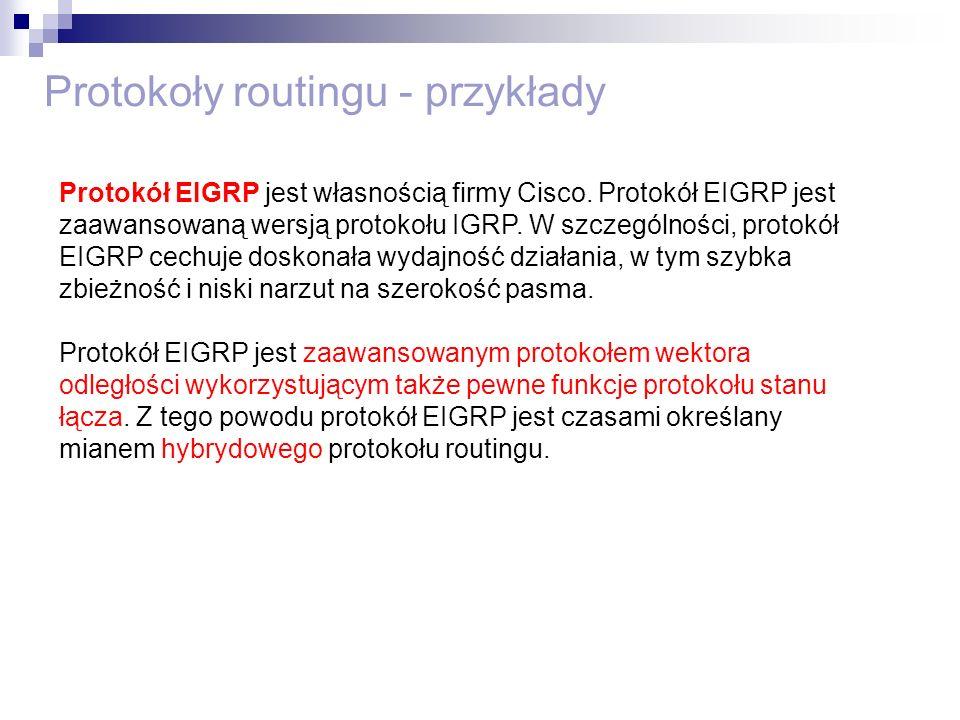 Protokoły routingu - przykłady Protokół EIGRP jest własnością firmy Cisco. Protokół EIGRP jest zaawansowaną wersją protokołu IGRP. W szczególności, pr