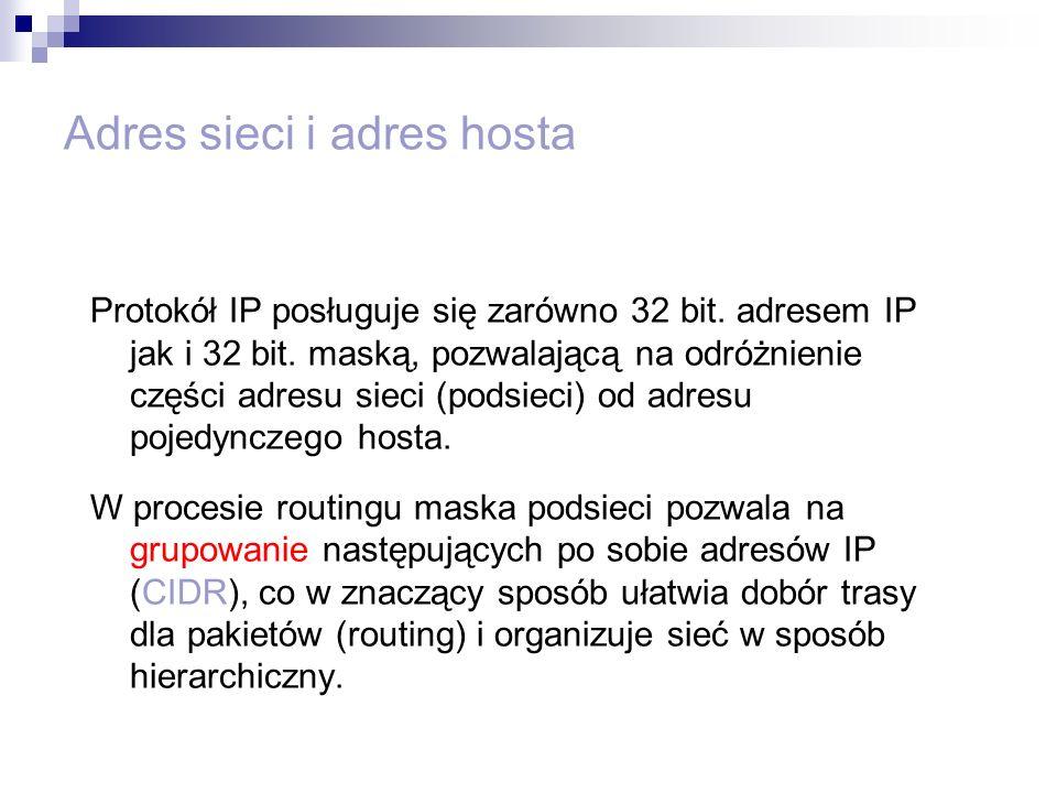 Adres sieci i adres hosta Protokół IP posługuje się zarówno 32 bit. adresem IP jak i 32 bit. maską, pozwalającą na odróżnienie części adresu sieci (po