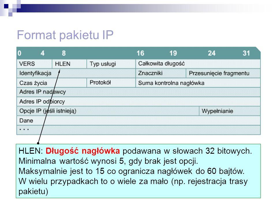 Format pakietu IP HLEN: Długość nagłówka podawana w słowach 32 bitowych. Minimalna wartość wynosi 5, gdy brak jest opcji. Maksymalnie jest to 15 co og
