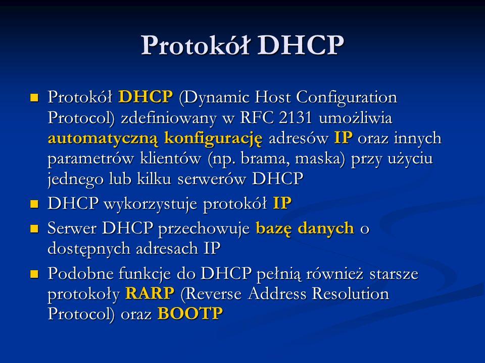 Protokół DHCP Protokół DHCP (Dynamic Host Configuration Protocol) zdefiniowany w RFC 2131 umożliwia automatyczną konfigurację adresów IP oraz innych p
