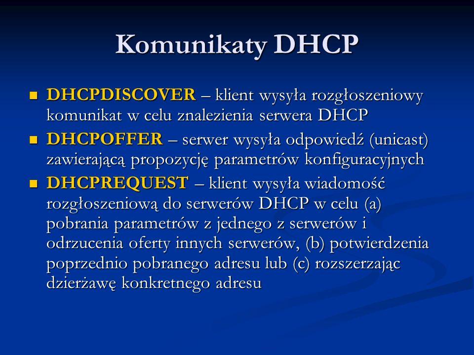 Komunikaty DHCP DHCPDISCOVER – klient wysyła rozgłoszeniowy komunikat w celu znalezienia serwera DHCP DHCPDISCOVER – klient wysyła rozgłoszeniowy komu