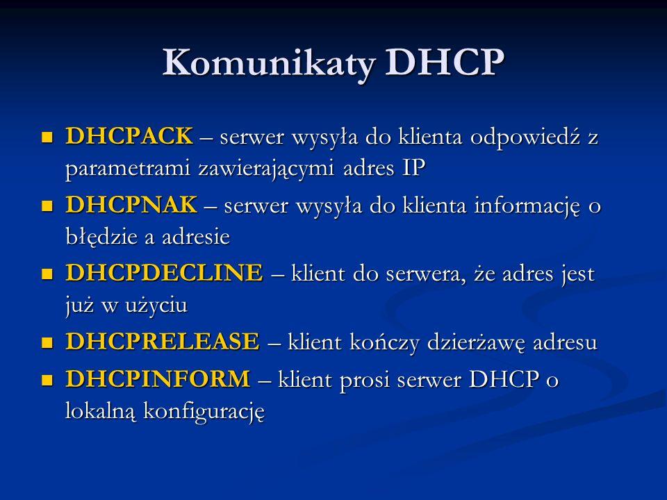 Komunikaty DHCP DHCPACK – serwer wysyła do klienta odpowiedź z parametrami zawierającymi adres IP DHCPACK – serwer wysyła do klienta odpowiedź z param