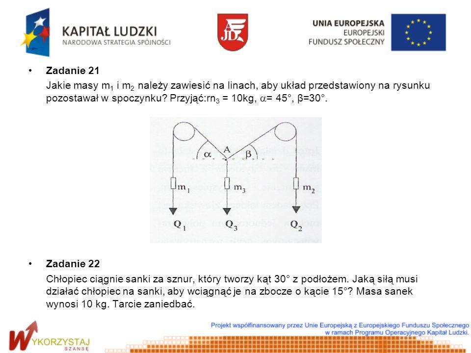 Zadanie 21 Jakie masy m 1 i m 2 należy zawiesić na linach, aby układ przedstawiony na rysunku pozostawał w spoczynku? Przyjąć:rn 3 = 10kg, = 45°, β=30