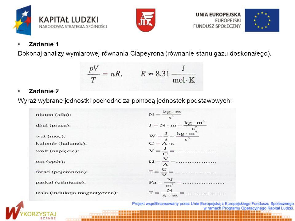 Zadanie 1 Dokonaj analizy wymiarowej równania Clapeyrona (równanie stanu gazu doskonałego). Zadanie 2 Wyraź wybrane jednostki pochodne za pomocą jedno
