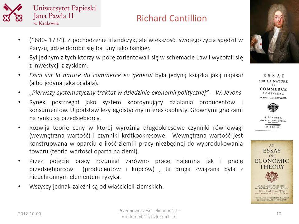 Richard Cantillion 2012-10-09 Przednowocześni ekonomiści – merkantyliści, fizjokraci i in. 10 (1680- 1734). Z pochodzenie irlandczyk, ale większość sw