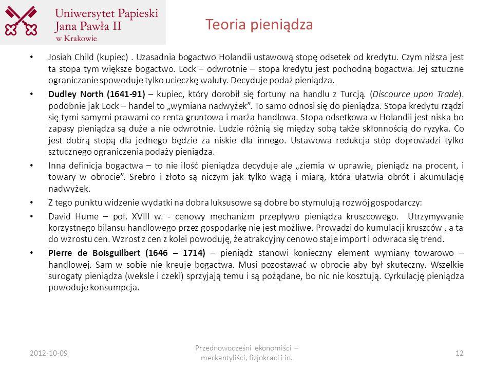 Teoria pieniądza 2012-10-09 Przednowocześni ekonomiści – merkantyliści, fizjokraci i in. 12 Josiah Child (kupiec). Uzasadnia bogactwo Holandii ustawow