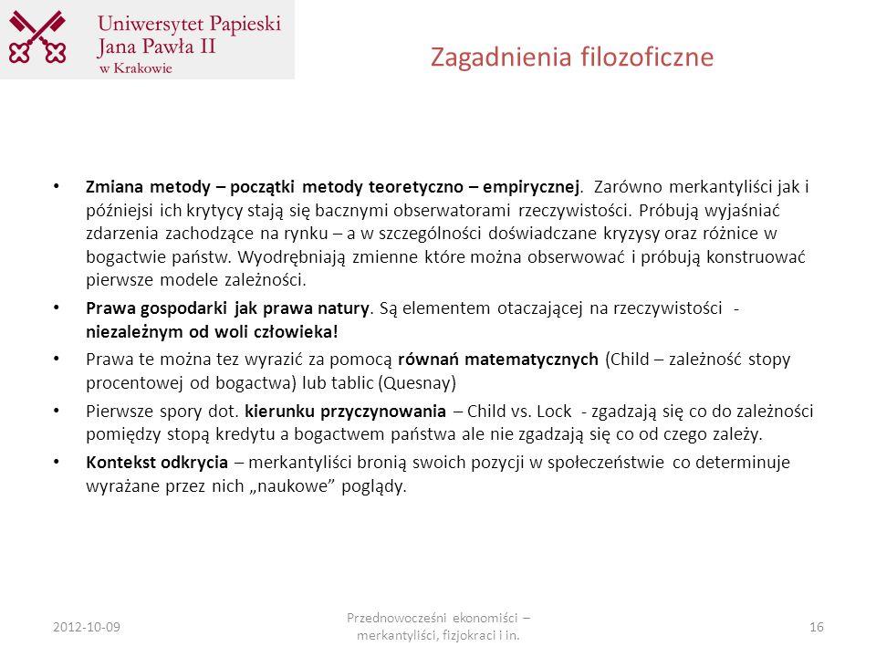 Zagadnienia filozoficzne 2012-10-09 Przednowocześni ekonomiści – merkantyliści, fizjokraci i in. 16 Zmiana metody – początki metody teoretyczno – empi