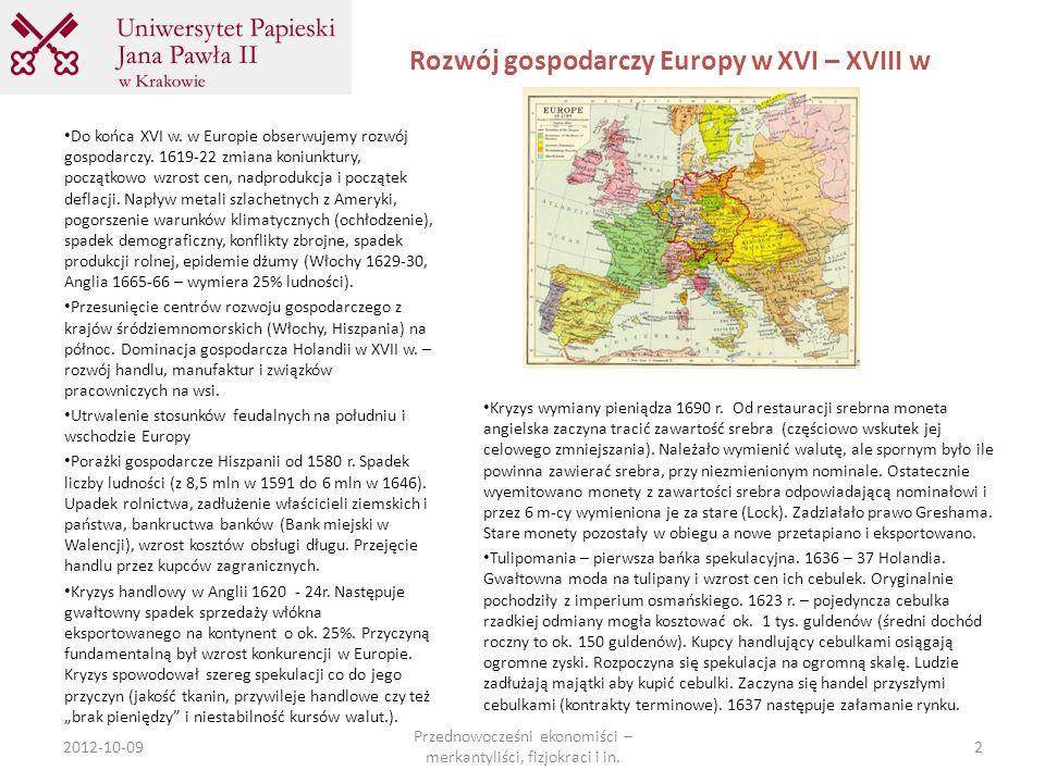 Rozwój gospodarczy Europy w XVI – XVIII w Do końca XVI w. w Europie obserwujemy rozwój gospodarczy. 1619-22 zmiana koniunktury, początkowo wzrost cen,