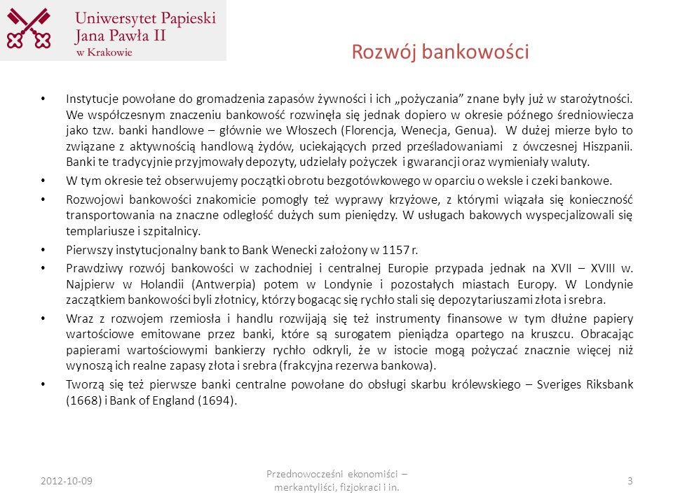 Rozwój bankowości 2012-10-09 Przednowocześni ekonomiści – merkantyliści, fizjokraci i in. 3 Instytucje powołane do gromadzenia zapasów żywności i ich