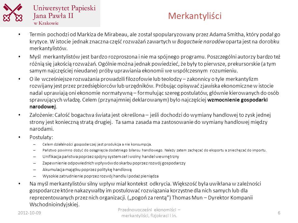 Merkantyliści 2012-10-09 Przednowocześni ekonomiści – merkantyliści, fizjokraci i in. 6 Termin pochodzi od Markiza de Mirabeau, ale został spopularyzo