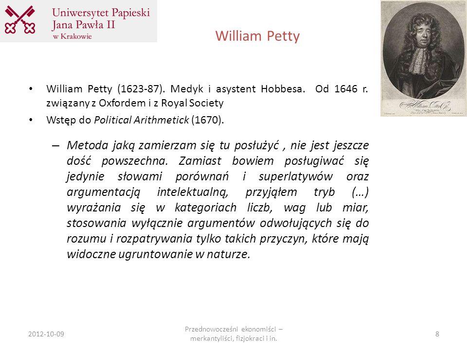 William Petty 2012-10-09 Przednowocześni ekonomiści – merkantyliści, fizjokraci i in. 8 William Petty (1623-87). Medyk i asystent Hobbesa. Od 1646 r.