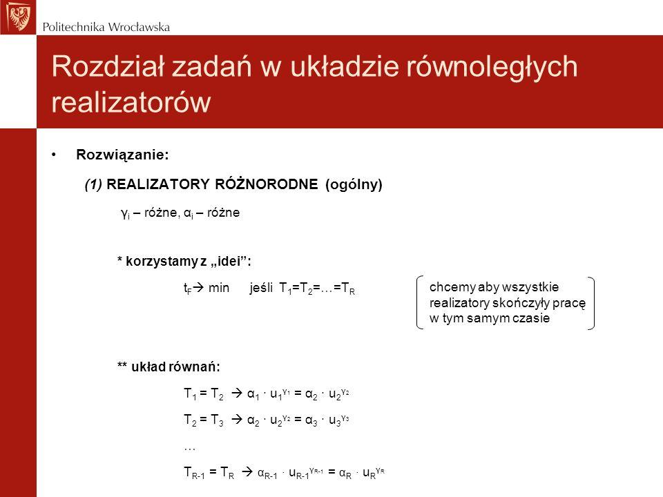 Rozdział zadań w układzie równoległych realizatorów Rozwiązanie: (1) REALIZATORY RÓŻNORODNE (ogólny) γ i – różne, α i – różne * korzystamy z idei: t F