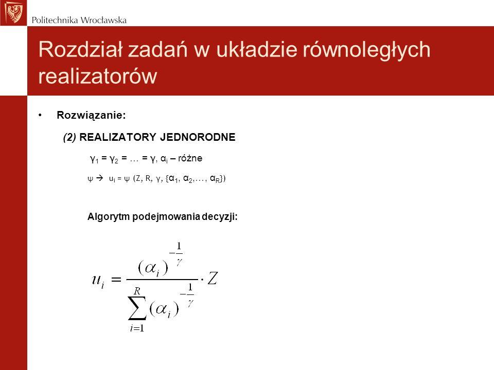 Rozdział zadań w układzie równoległych realizatorów Rozwiązanie: (2) REALIZATORY JEDNORODNE γ 1 = γ 2 = … = γ, α i – różne ψ u i = ψ (Z, R, γ, { α 1,