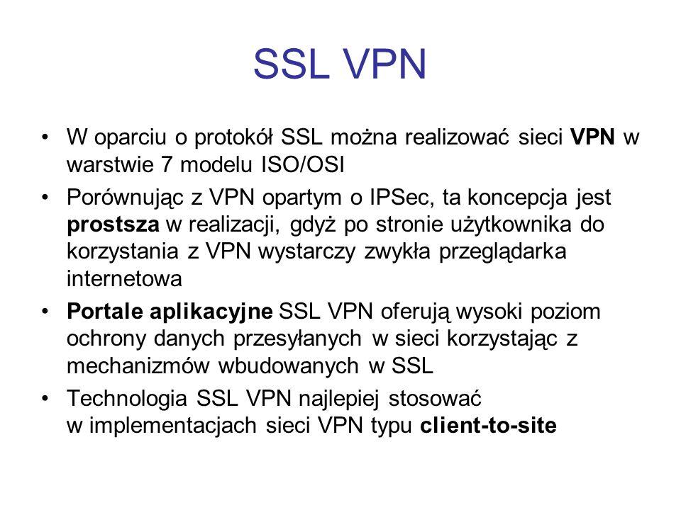 SSL VPN W oparciu o protokół SSL można realizować sieci VPN w warstwie 7 modelu ISO/OSI Porównując z VPN opartym o IPSec, ta koncepcja jest prostsza w