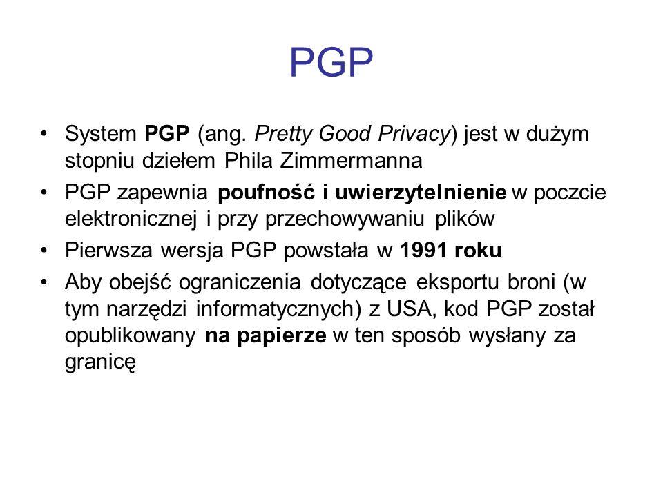 PGP System PGP (ang. Pretty Good Privacy) jest w dużym stopniu dziełem Phila Zimmermanna PGP zapewnia poufność i uwierzytelnienie w poczcie elektronic