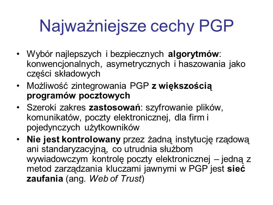 Najważniejsze cechy PGP Wybór najlepszych i bezpiecznych algorytmów: konwencjonalnych, asymetrycznych i haszowania jako części składowych Możliwość zi