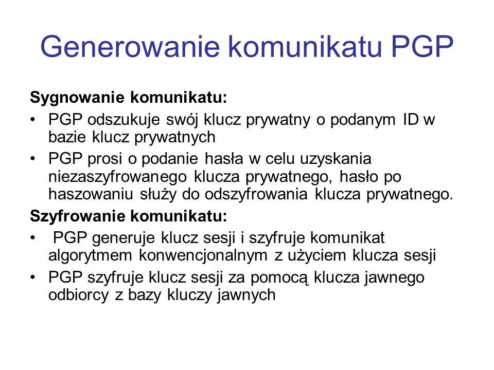 Generowanie komunikatu PGP Sygnowanie komunikatu: PGP odszukuje swój klucz prywatny o podanym ID w bazie klucz prywatnych PGP prosi o podanie hasła w