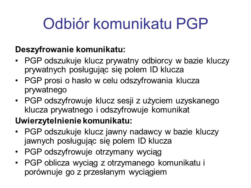 Deszyfrowanie komunikatu: PGP odszukuje klucz prywatny odbiorcy w bazie kluczy prywatnych posługując się polem ID klucza PGP prosi o hasło w celu odsz