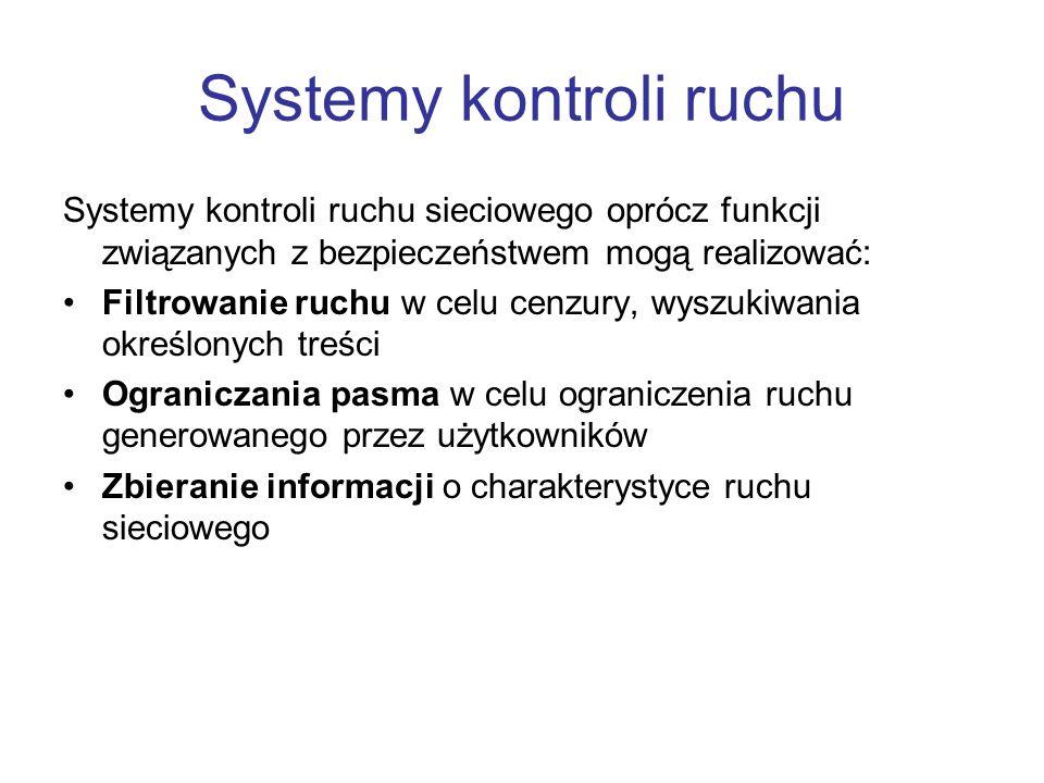 Systemy kontroli ruchu Systemy kontroli ruchu sieciowego oprócz funkcji związanych z bezpieczeństwem mogą realizować: Filtrowanie ruchu w celu cenzury