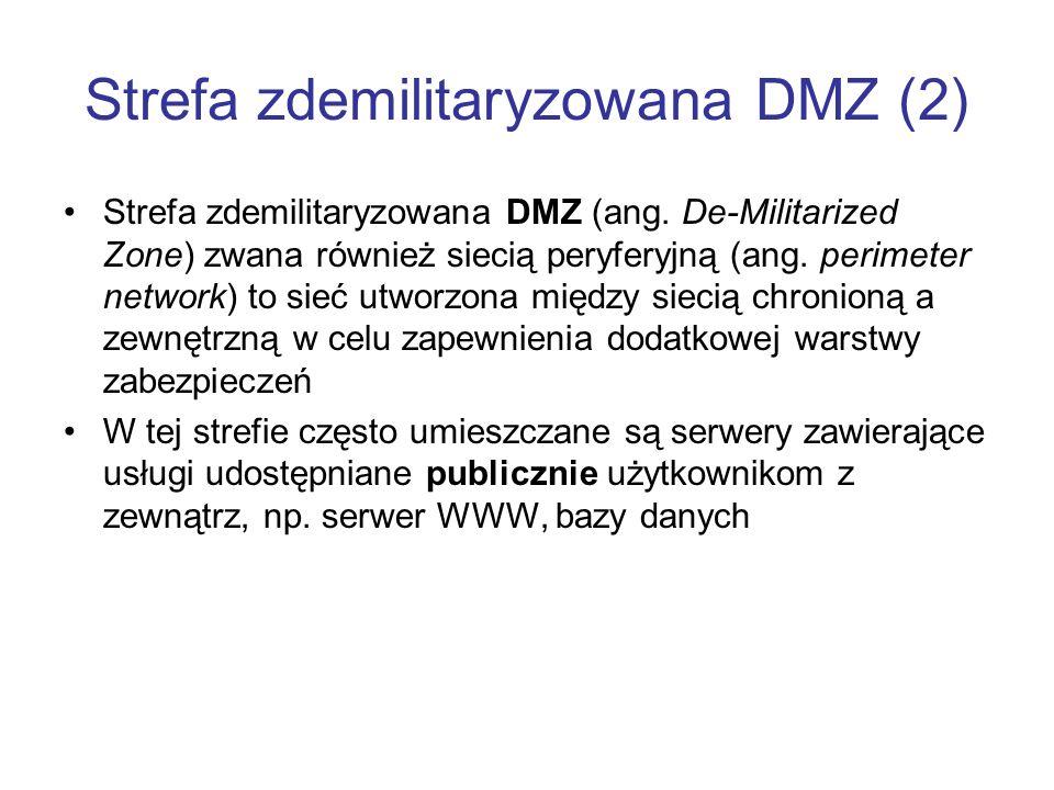 Strefa zdemilitaryzowana DMZ (2) Strefa zdemilitaryzowana DMZ (ang. De-Militarized Zone) zwana również siecią peryferyjną (ang. perimeter network) to