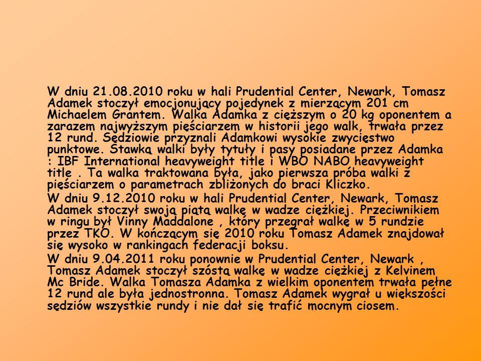 W dniu 21.08.2010 roku w hali Prudential Center, Newark, Tomasz Adamek stoczył emocjonujący pojedynek z mierzącym 201 cm Michaelem Grantem. Walka Adam