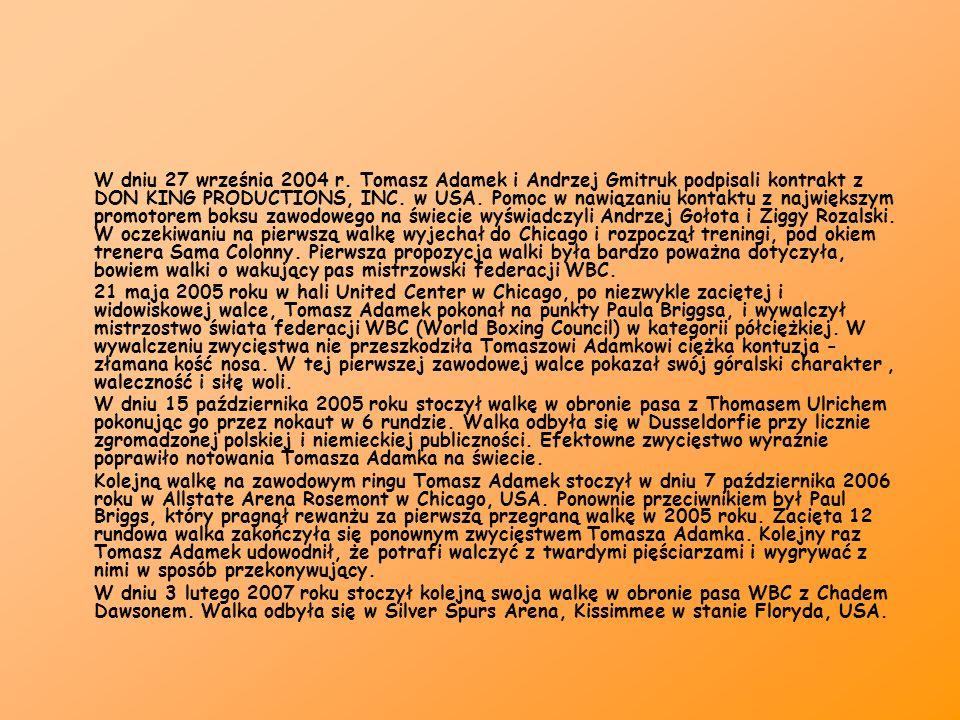 W dniu 27 września 2004 r. Tomasz Adamek i Andrzej Gmitruk podpisali kontrakt z DON KING PRODUCTIONS, INC. w USA. Pomoc w nawiązaniu kontaktu z najwię