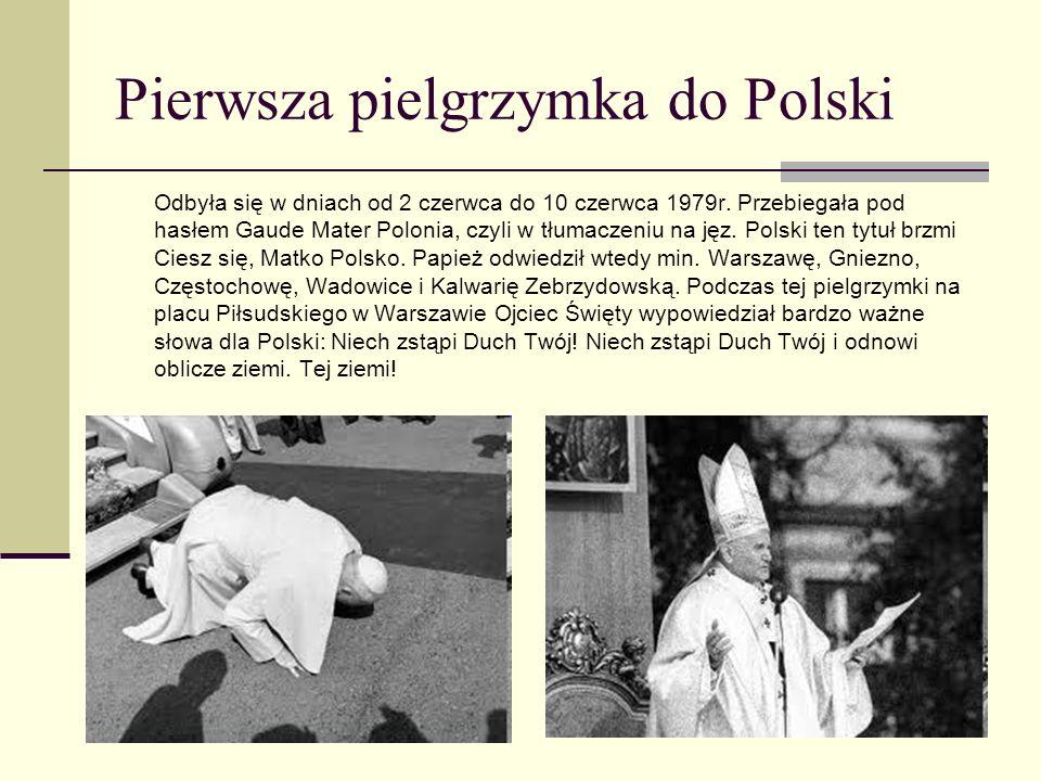 Pierwsza pielgrzymka do Polski Odbyła się w dniach od 2 czerwca do 10 czerwca 1979r. Przebiegała pod hasłem Gaude Mater Polonia, czyli w tłumaczeniu n