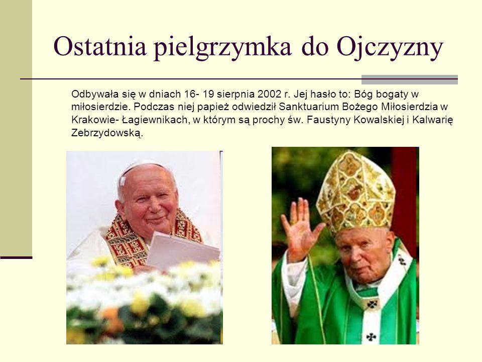 Ostatnia pielgrzymka do Ojczyzny Odbywała się w dniach 16- 19 sierpnia 2002 r. Jej hasło to: Bóg bogaty w miłosierdzie. Podczas niej papież odwiedził