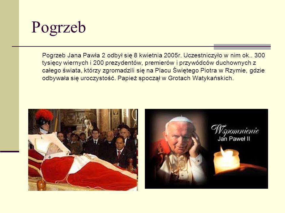 Pogrzeb Pogrzeb Jana Pawła 2 odbył się 8 kwietnia 2005r. Uczestniczyło w nim ok.. 300 tysięcy wiernych i 200 prezydentów, premierów i przywódców ducho