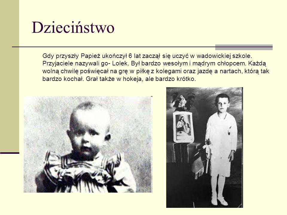 Dzieciństwo Gdy przyszły Papież ukończył 6 lat zaczął się uczyć w wadowickiej szkole. Przyjaciele nazywali go- Lolek. Był bardzo wesołym i mądrym chło